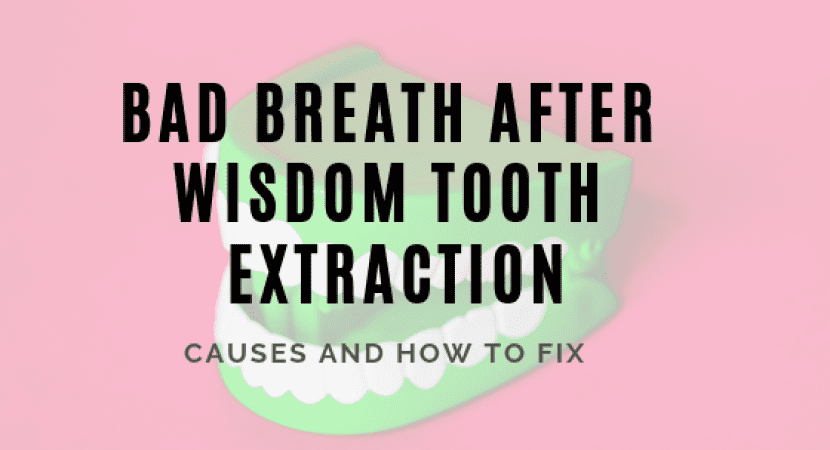 Bad Breath After Wisdom Tooth Extraction - Teeth FAQ Blog