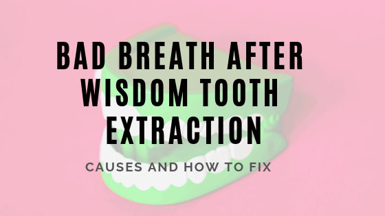 Bad Breath After Wisdom Tooth Extraction